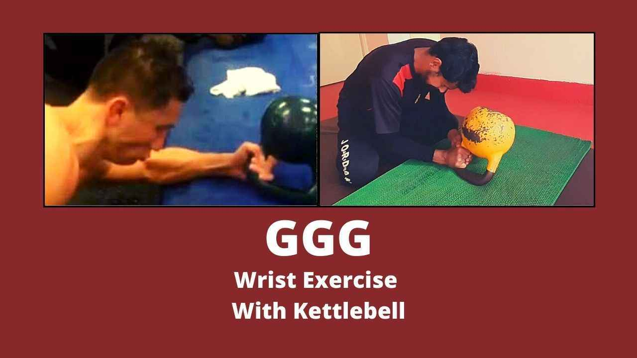 GGG wrist exercise with kettlebell iron fist