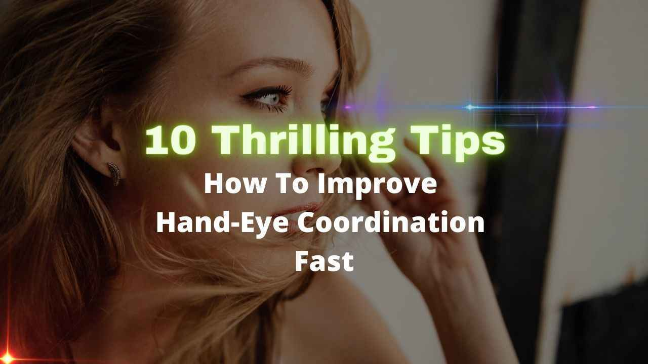 10 Thrilling Tips How To Improve Hand Eye Coordination Fast