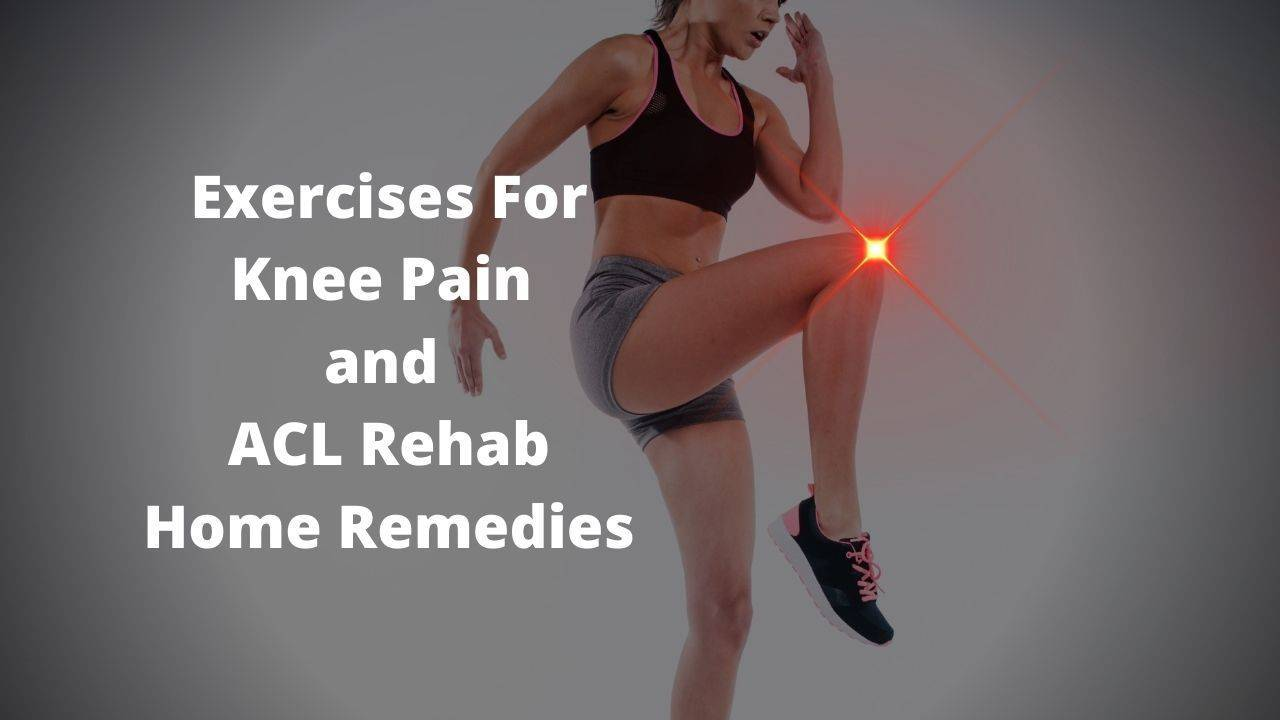 Exercises for knee pain and ACL rehab home remedies