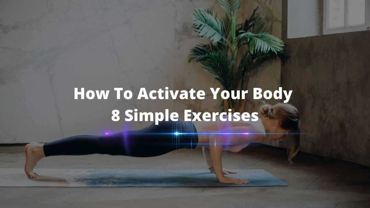 How to activate your body 8 simple exercises