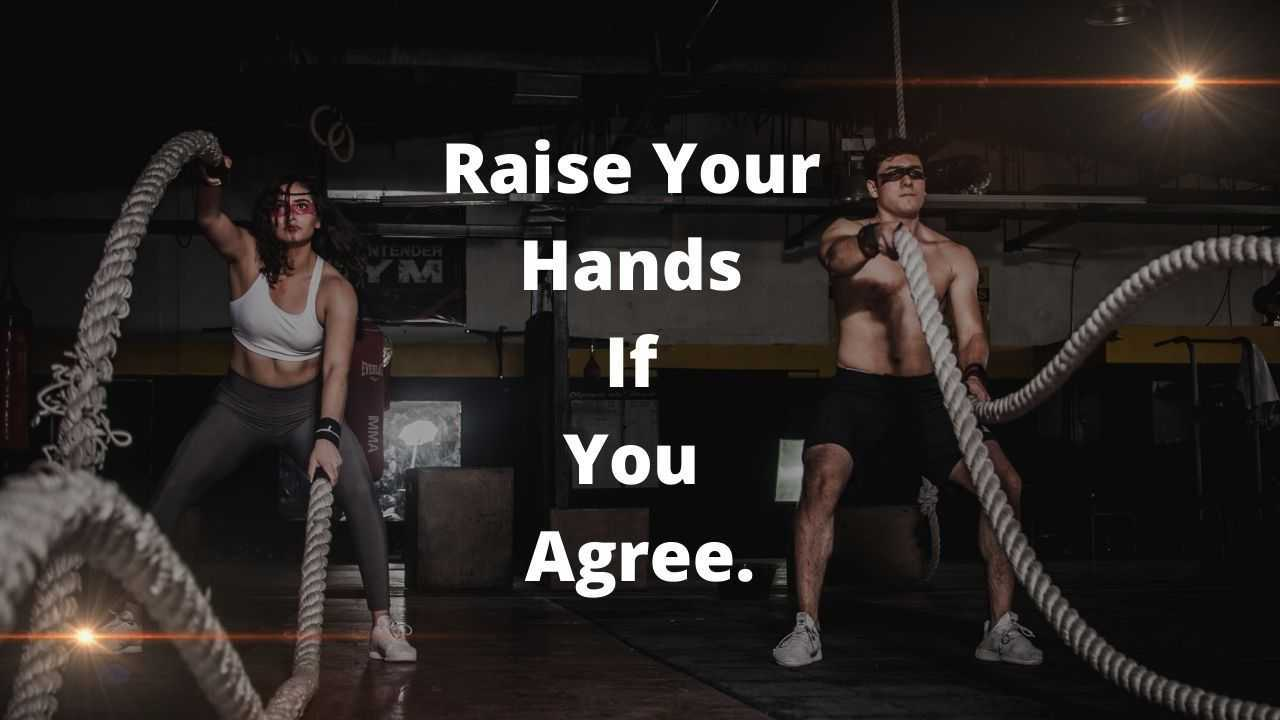 Does The Gym Relieve Your Stress Raise Your Hands If You Agree.