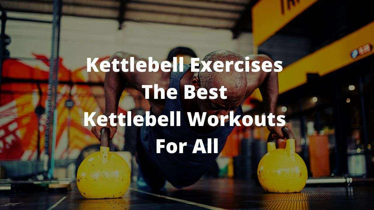 Kettlebell Exercises The Best Kettlebell Workouts For All