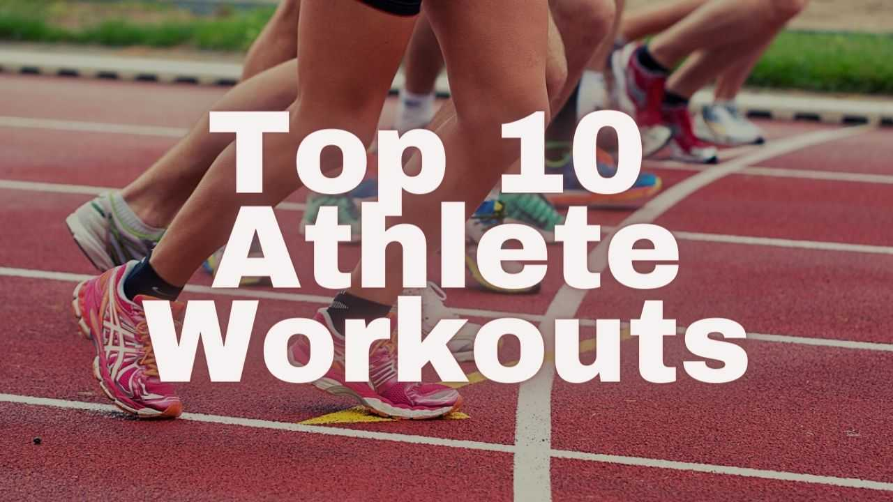 Top 10 Athlete Workouts